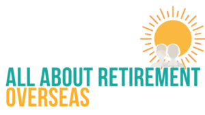 ALL ABOUT RETIREMENT OVERSEAS